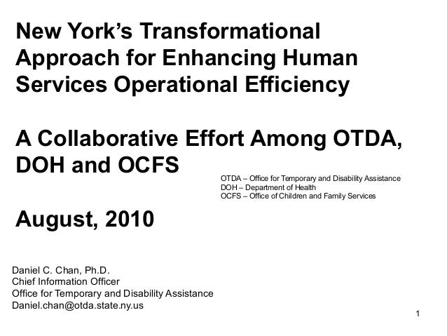New York's TransformationalApproach for Enhancing HumanServices Operational EfficiencyA Collaborative Effort Among OTDA,DO...