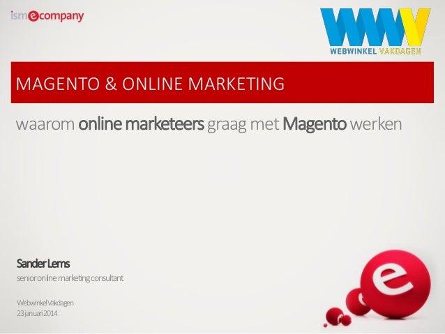 MAGENTO & ONLINE MARKETING  waarom online marketeers graag met Magento werken  Sander Lems senior online marketingconsulta...