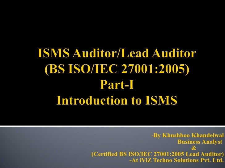 - By Khushboo Khandelwal Business Analyst  & (Certified BS ISO/IEC 27001:2005 Lead Auditor) -At iViZ Techno Solutions Pvt....