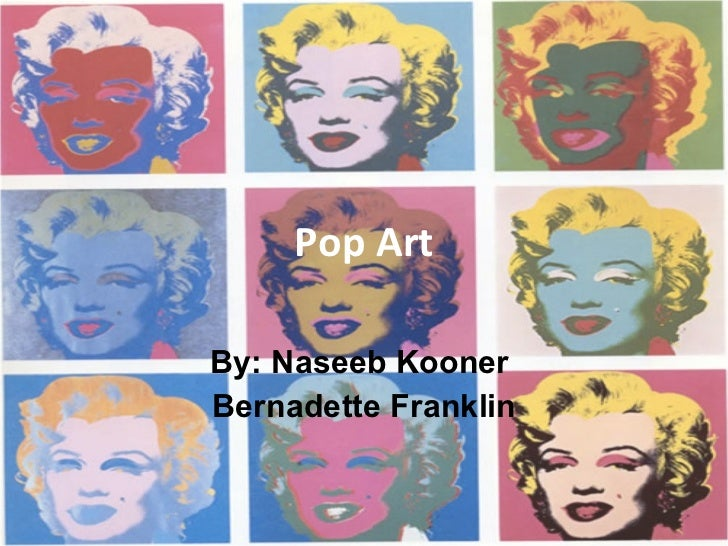 Pop Art By: Naseeb Kooner  Bernadette Franklin