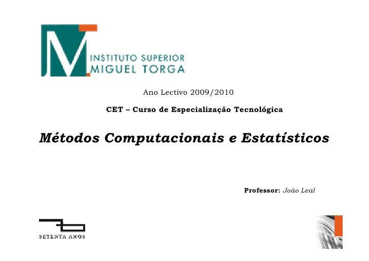 Ano Lectivo 2009/2010          CET – Curso de Especialização Tecnológica   Métodos Computacionais e Estatísticos          ...