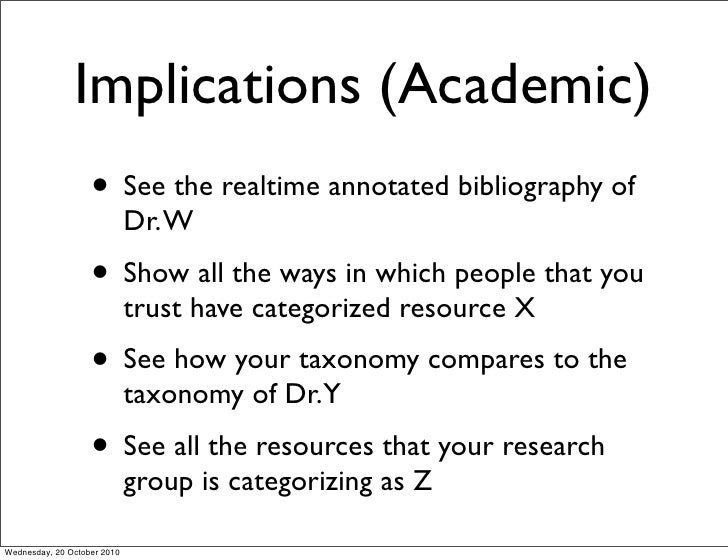 Implications (Academic)                    • See the realtime annotated bibliography of                              Dr. W...