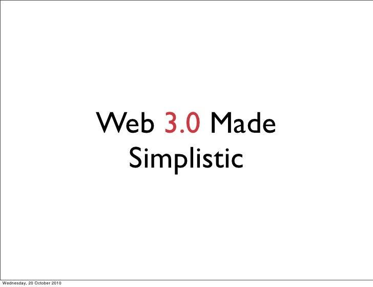 Web 3.0 Made                               Simplistic   Wednesday, 20 October 2010