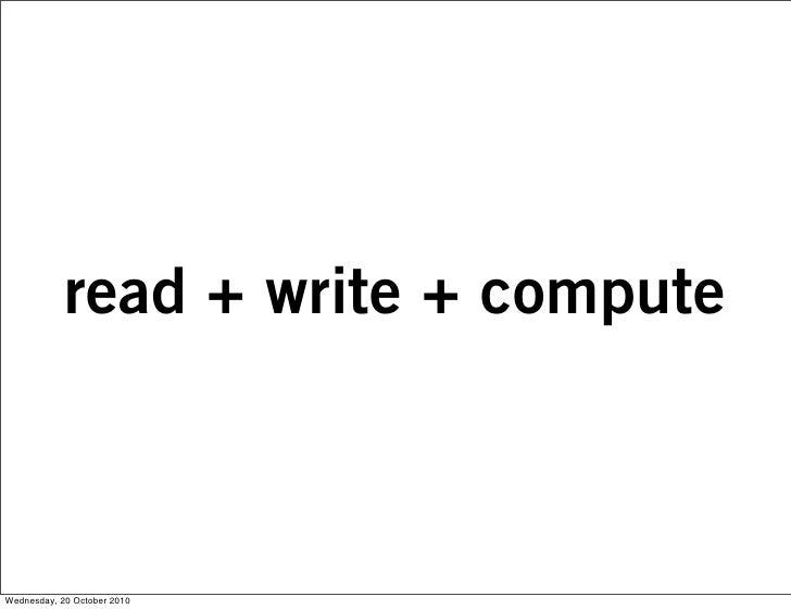 read + write + compute    Wednesday, 20 October 2010