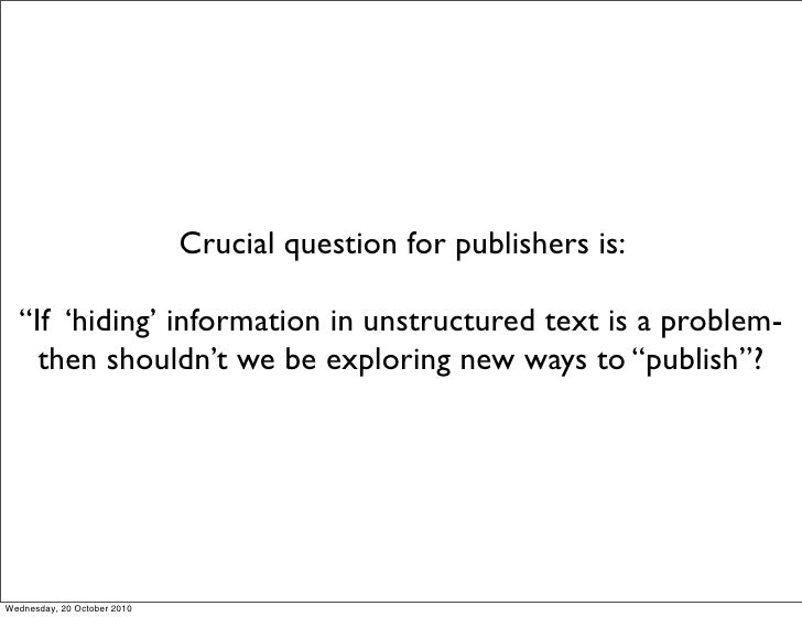 """Crucial question for publishers is:    """"If 'hiding' information in unstructured text is a problem-     then shouldn't we b..."""