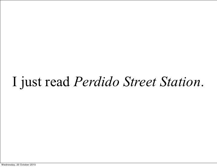 I just read Perdido Street Station.     Wednesday, 20 October 2010