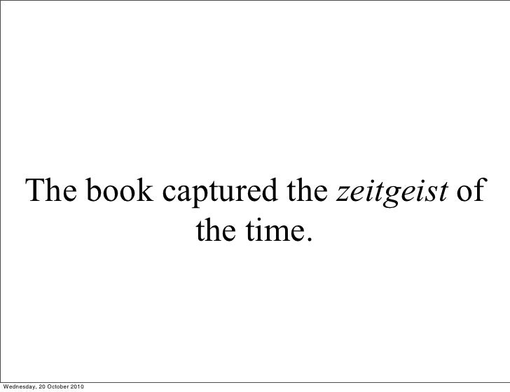 The book captured the zeitgeist of                  the time.    Wednesday, 20 October 2010