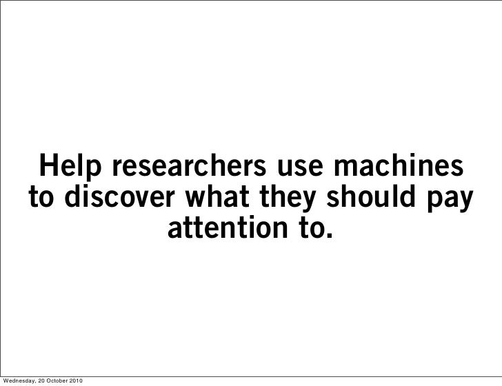 Help researchers use machines         to discover what they should pay                   attention to.    Wednesday, 20 Oc...