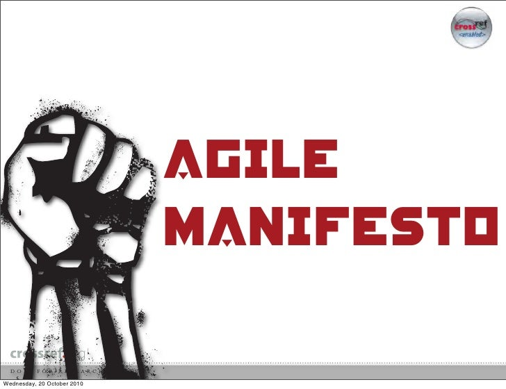 Agile                              Manifesto  Wednesday, 20 October 2010