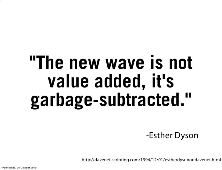 """""""The new wave is not                        value added, it's                      garbage-subtracted.""""                   ..."""