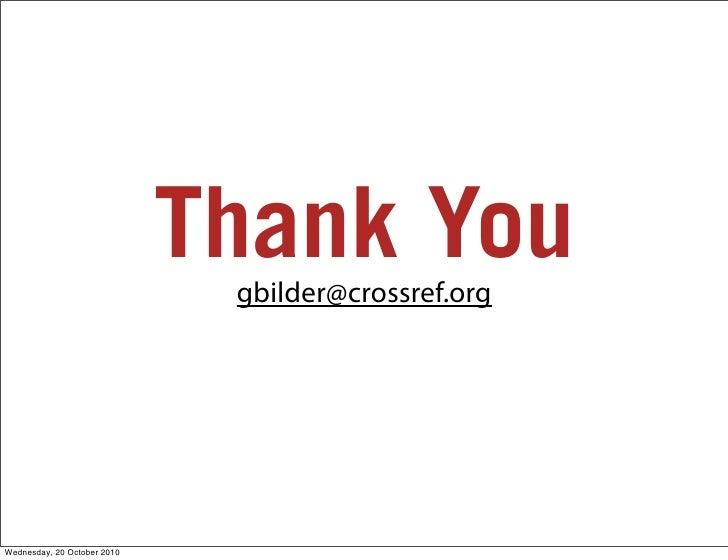 Thank You                               gbilder@crossref.org     Wednesday, 20 October 2010