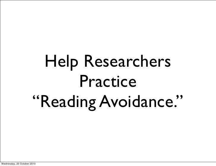 "Help Researchers                              Practice                        ""Reading Avoidance.""   Wednesday, 20 October..."