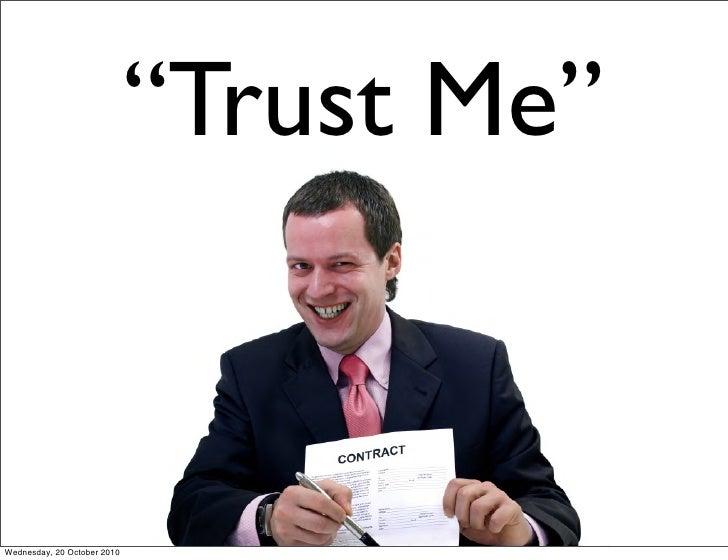 """Trust Me""   Wednesday, 20 October 2010"