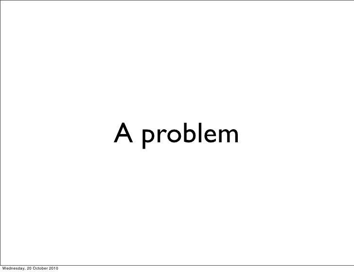 A problem    Wednesday, 20 October 2010