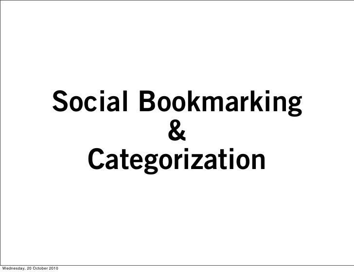 Social Bookmarking                                &                         Categorization   Wednesday, 20 October 2010