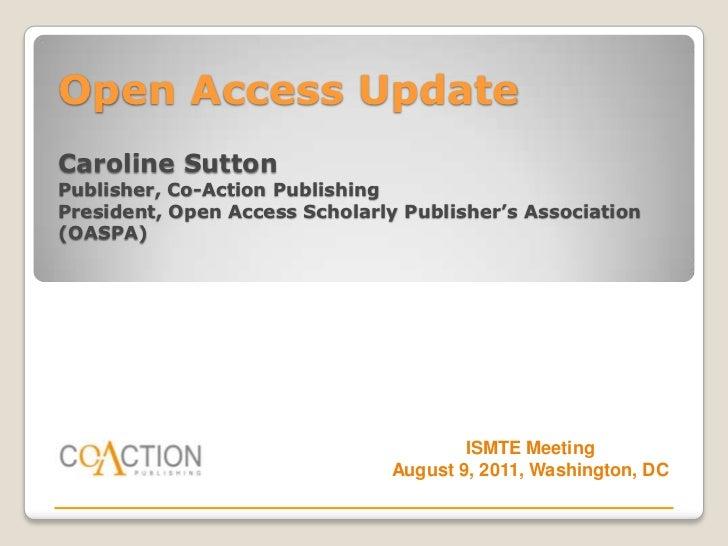 Open Access UpdateCaroline SuttonPublisher, Co-Action PublishingPresident, Open Access Scholarly Publisher's Association(O...