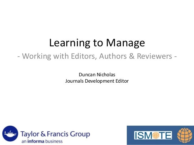Learning to Manage - Working with Editors, Authors & Reviewers - Duncan Nicholas Journals Development Editor