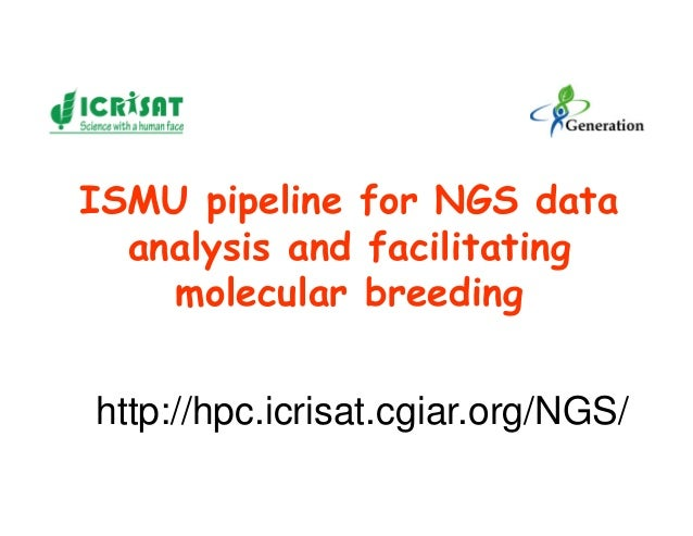 ISMU pipeline for NGS dataanalysis and facilitatingmolecular breedinghttp://hpc.icrisat.cgiar.org/NGS/