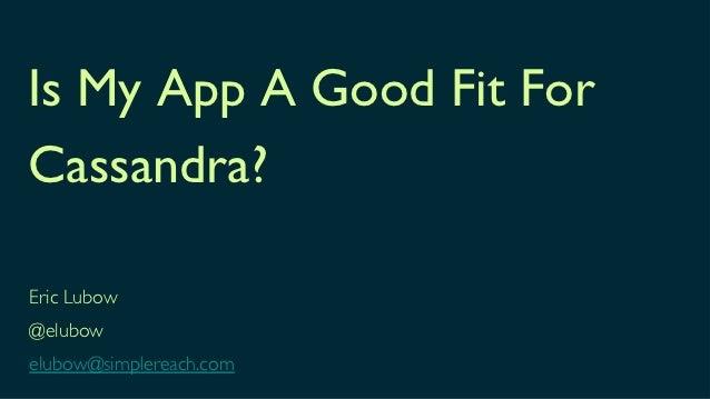 Is My App A Good Fit ForCassandra?Eric Lubow@elubowelubow@simplereach.com