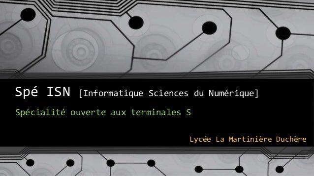 Spé ISN [Informatique Sciences du Numérique] Lycée La Martinière Duchère Spécialité ouverte aux terminales S