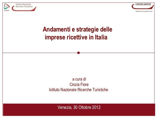 Andamenti e strategie delle imprese ricettive in Italia                 a cura di                Cinzia Fiore  Istituto Na...