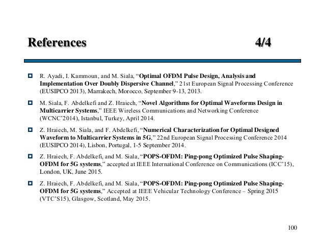 """References 4/4  R. Ayadi, I. Kammoun, and M. Siala, """"Optimal OFDM Pulse Design, Analysis and Implementation Over Doubly D..."""