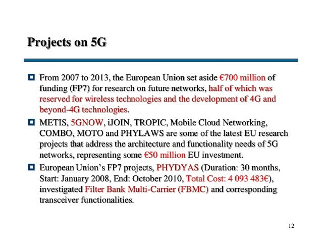 Projects on 5G  From 2007 to 2013, the European Union set aside €700 million of funding (FP7) for research on future netw...