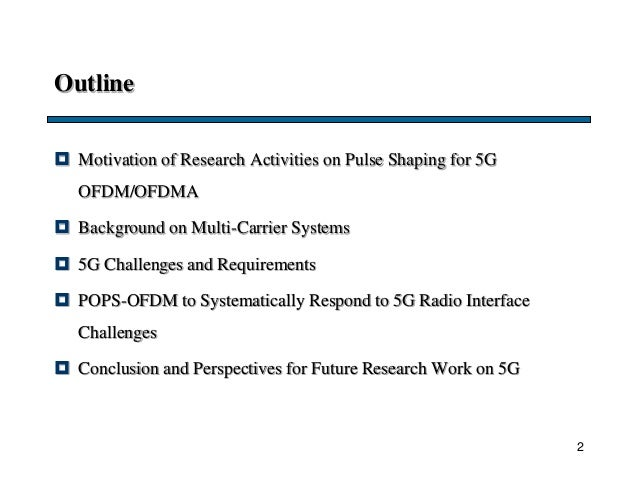 Outline  Motivation of Research Activities on Pulse Shaping for 5G OFDM/OFDMA  Background on Multi-Carrier Systems  5G ...
