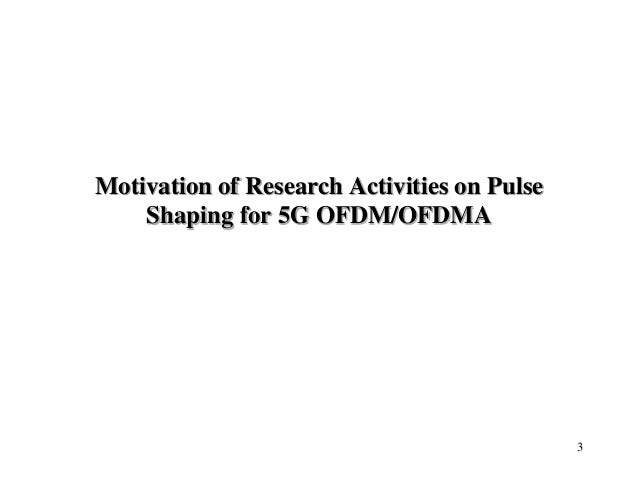 Motivation of Research Activities on Pulse Shaping for 5G OFDM/OFDMA 3