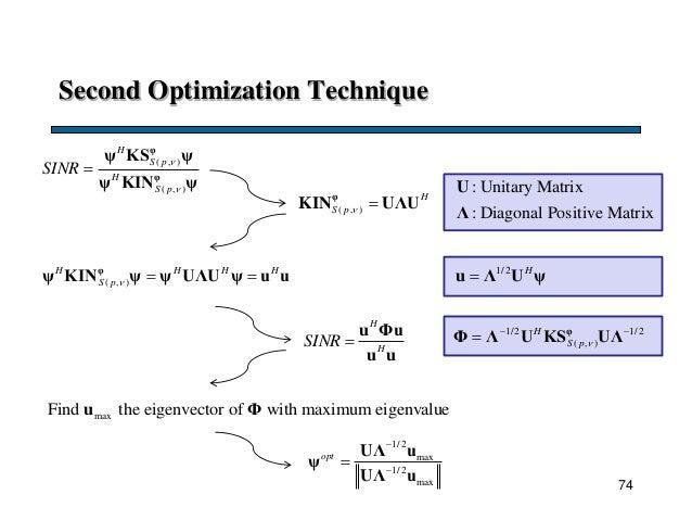 Second Optimization Technique ( , ) ( , ) H S p H S p SINR    φ φ ψ KS ψ ψ KIN ψ ( , ) H S p  φ KIN UΛU : Unitary Mat...