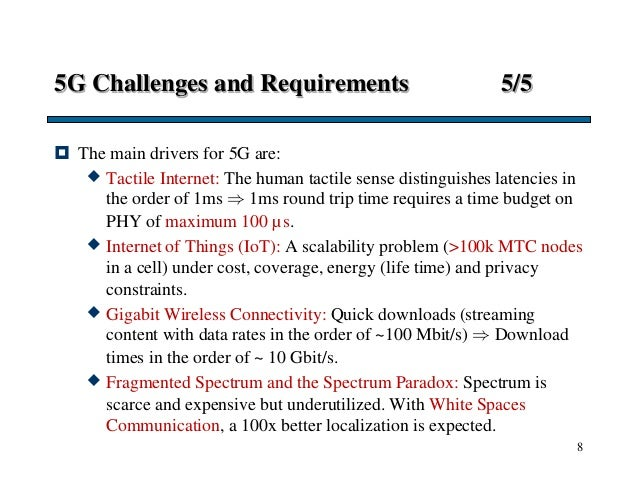 5G Challenges and Requirements 5/5  The main drivers for 5G are:  Tactile Internet: The human tactile sense distinguishe...