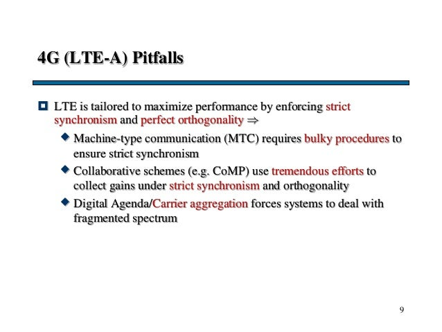 4G (LTE-A) Pitfalls  LTE is tailored to maximize performance by enforcing strict synchronism and perfect orthogonality  ...