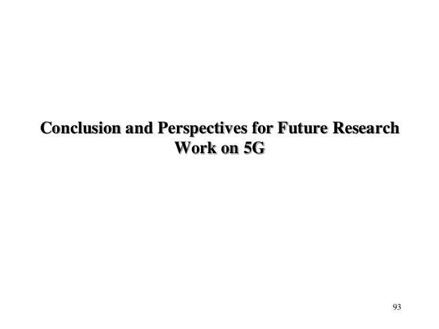 Conclusion and Perspectives for Future Research Work on 5G 93
