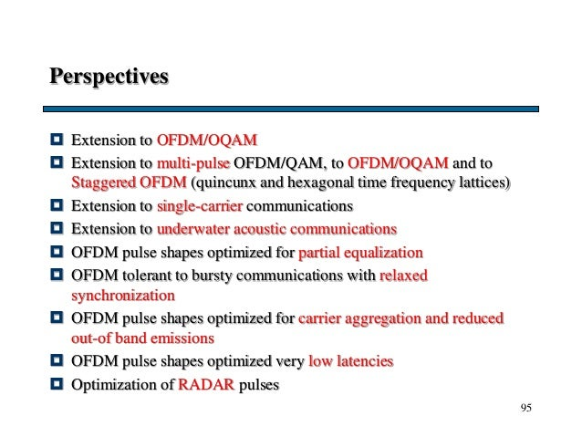 Perspectives  Extension to OFDM/OQAM  Extension to multi-pulse OFDM/QAM, to OFDM/OQAM and to Staggered OFDM (quincunx an...