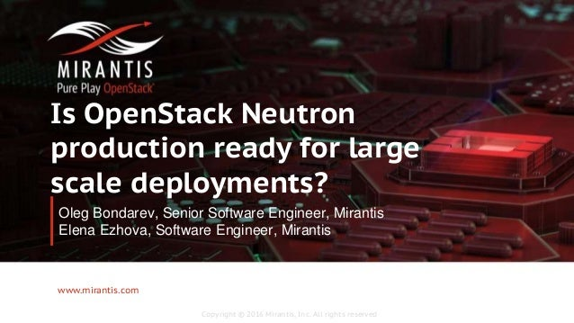 Copyright © 2016 Mirantis, Inc. All rights reserved www.mirantis.com Is OpenStack Neutron production ready for large scale...