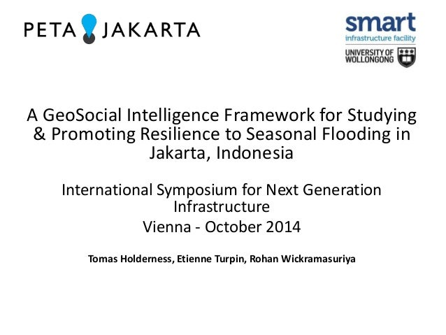 A GeoSocial Intelligence Framework for Studying  & Promoting Resilience to Seasonal Flooding in  Jakarta, Indonesia  Inter...