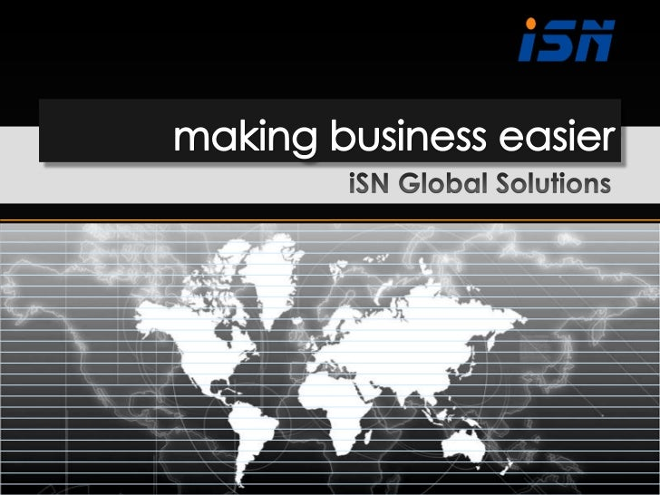 making business easier<br />iSN Global Solutions<br />