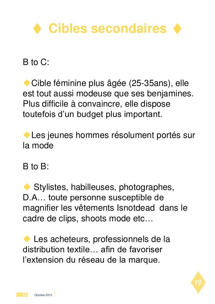 Cibles secondairesB to C:Cible féminine plus âgée (25-35ans), elleest tout aussi modeuse que ses benjamines.Plus difficil...