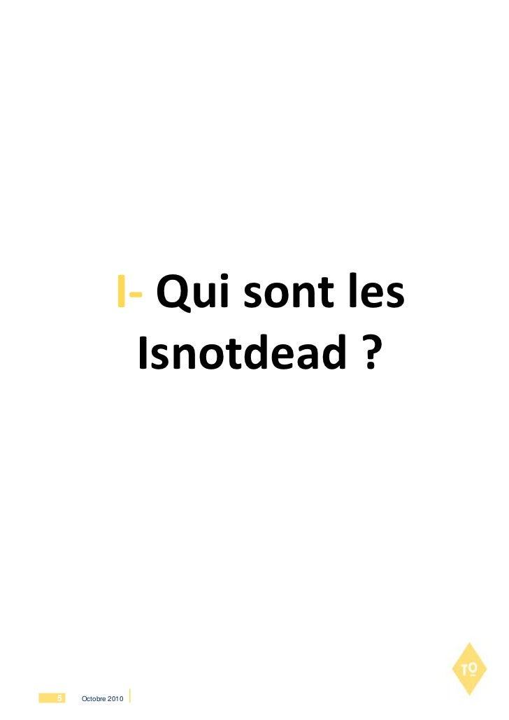 I- Qui sont les               Isnotdead ?5   Octobre 2010