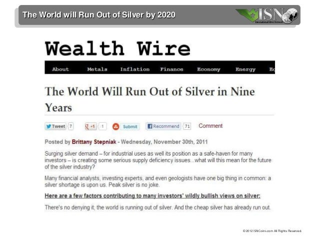 The World will Run Out of Silver by 2020                                           © 2012 ISNCoins.com All Rights Reserved.