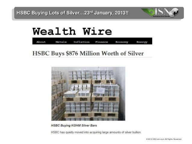 HSBC Buying Lots of Silver…23rd January, 2013!!                                                  © 2012 ISNCoins.com All R...