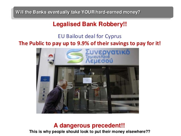 Will the Banks eventually take YOUR hard-earned money?                Legalised Bank Robbery!!                 EU Bailout ...