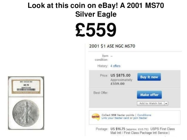 Look at this coin on eBay! A 2001 MS70              Silver Eagle             £559                               © 2012 ISN...