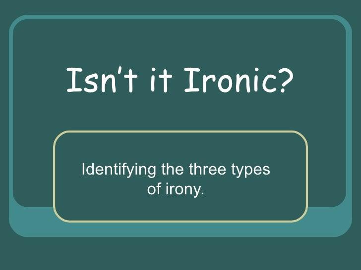 Isn't it Ironic? Identifying the three types of irony.