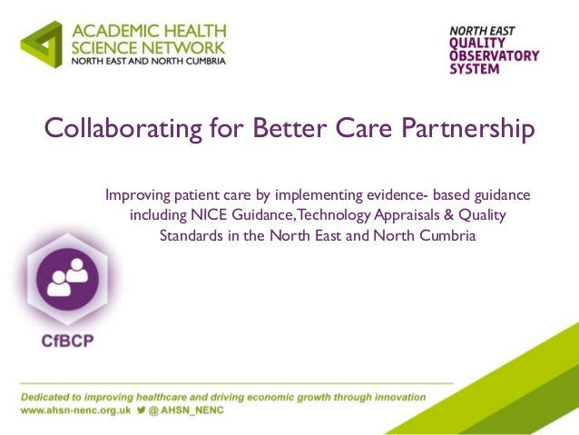 Collaborating for Better Care Partnership Improving patient care by implementing evidence- based guidance including NICE G...