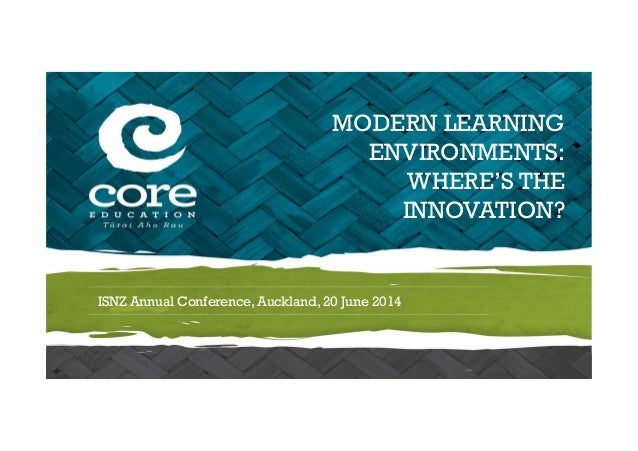 www.core-ed.org MODERN LEARNING ENVIRONMENTS: WHERE'S THE INNOVATION? ISNZ Annual Conference, Auckland, 20 June 2014