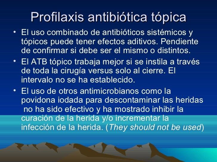 Profilaxis antibiótica tópica• El uso combinado de antibióticos sistémicos y  tópicos puede tener efectos aditivos. Pendie...