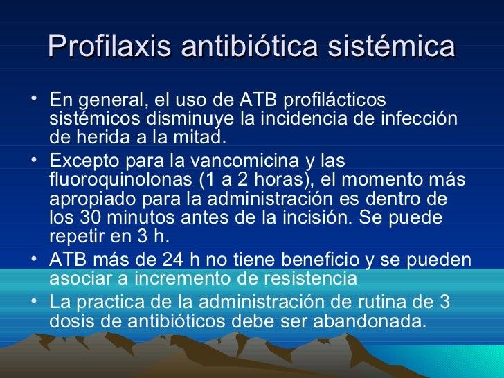 Profilaxis antibiótica sistémica• En general, el uso de ATB profilácticos  sistémicos disminuye la incidencia de infección...