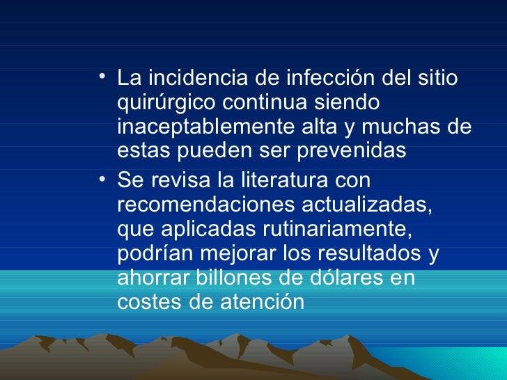 • La incidencia de infección del sitio  quirúrgico continua siendo  inaceptablemente alta y muchas de  estas pueden ser pr...