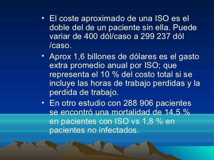 • El coste aproximado de una ISO es el  doble del de un paciente sin ella. Puede  variar de 400 dól/caso a 299 237 dól  /c...